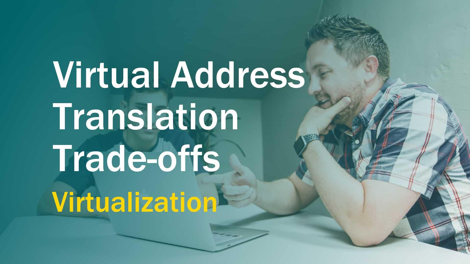 Virtual Address Translation Trade-offs: Speed vs Size