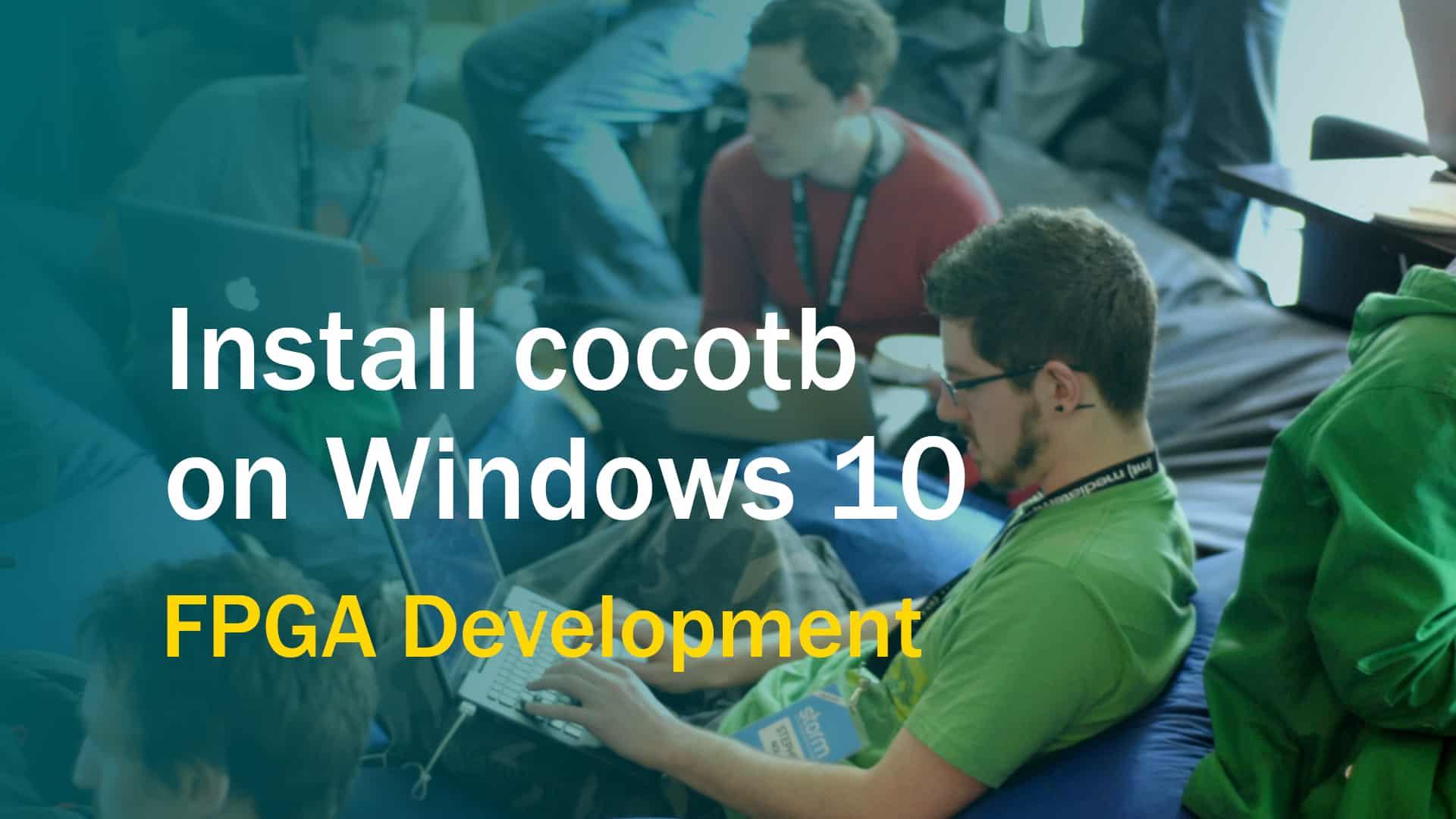 Install Cocotb on Windows 10 to Boost FPGA Verification Productivity