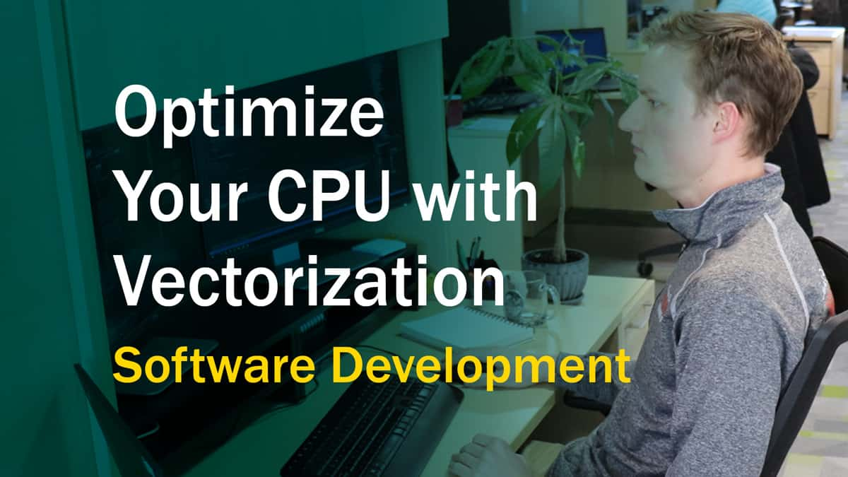 Write Vectorized Code and Optimize Your CPU Performance - DornerWorks