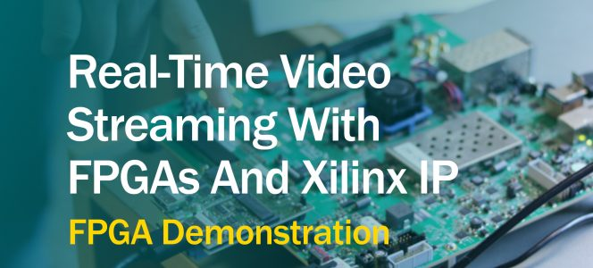 High-Speed Video Demonstration Shows How FPGAs And Xilinx IP
