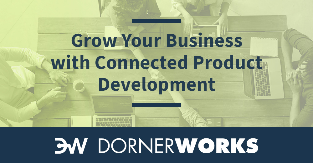 DornerWorks can help you grow your business with connected product development
